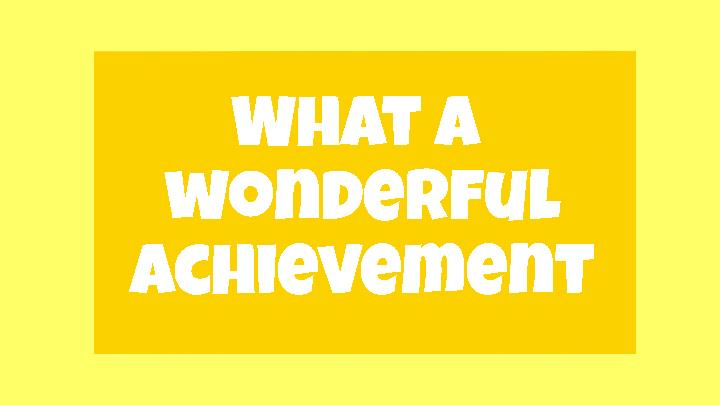 What A Wonderful Achievement