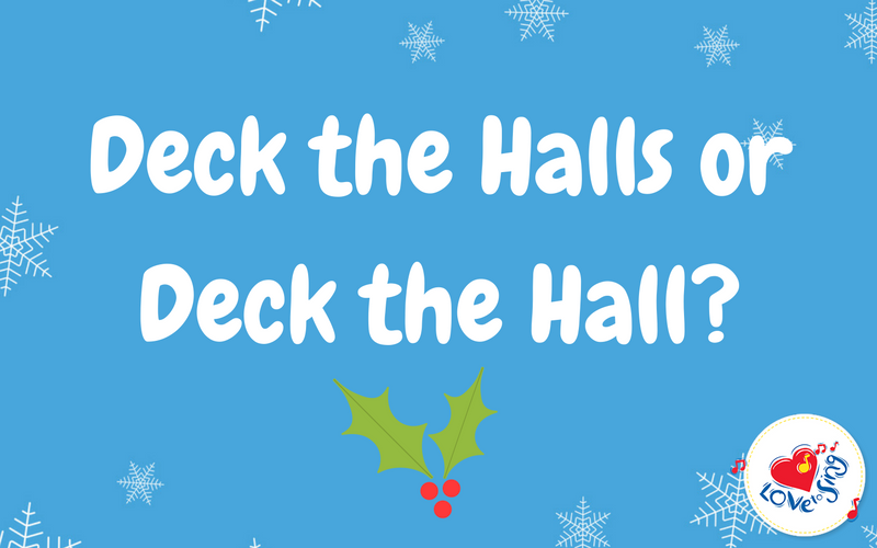 Deck the Hall or Deck the Halls?